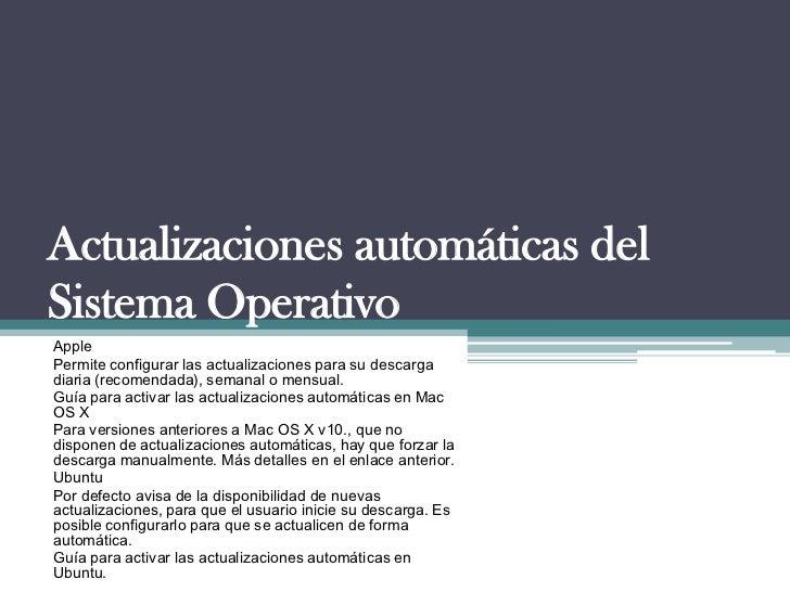 Actualizaciones automáticas delSistema OperativoApplePermite configurar las actualizaciones para su descargadiaria (recome...