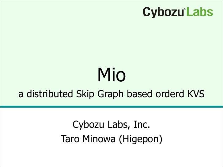 Mio a distributed Skip Graph based orderd KVS               Cybozu Labs, Inc.          Taro Minowa (Higepon)