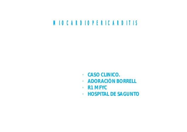 MIOCARDIOPERICARDITIS  • • • •  CASO CLINICO. ADORACIÓN BORRELL R1 MFYC HOSPITAL DE SAGUNTO