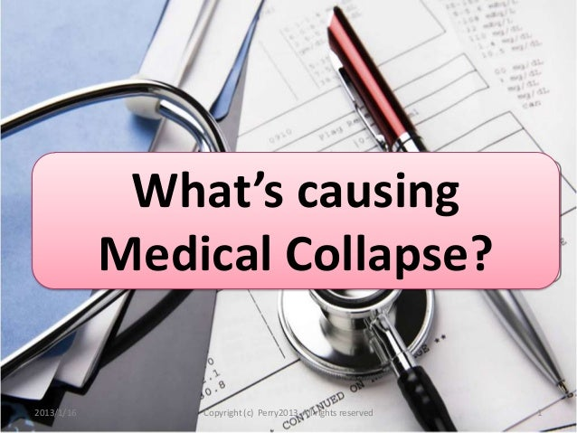 What's causing            Medical Collapse?2013/1/16       Copyright (c) Perry2013 All rights reserved   1