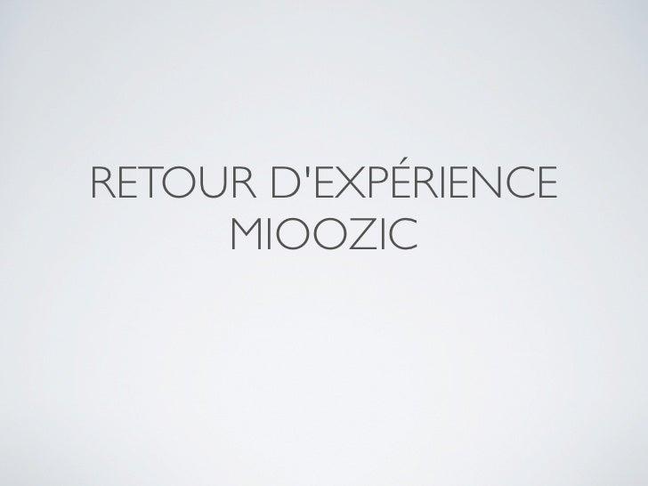 RETOUR DEXPÉRIENCE     MIOOZIC
