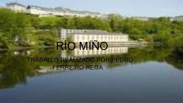 RÍO MIÑO TRABALLO REALIZADO POR PEDRO FERREIRO REGA