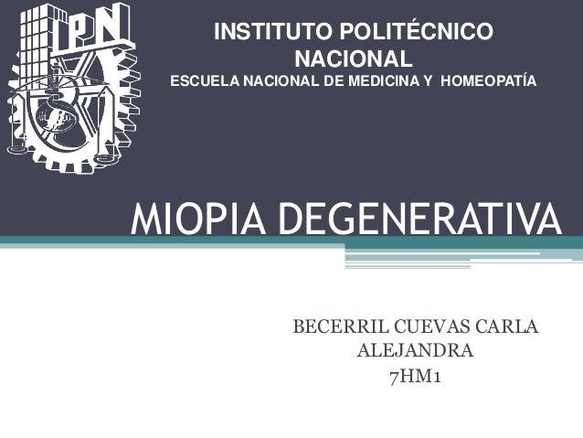 BECERRIL CUEVAS CARLAALEJANDRA7HM1MIOPIA DEGENERATIVAINSTITUTO POLITÉCNICONACIONALESCUELA NACIONAL DE MEDICINA Y HOMEOPATÍA