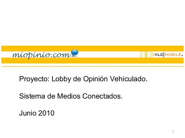 1 Proyecto: Lobby de Opinión Vehiculado. Sistema de Medios Conectados. Junio 2010