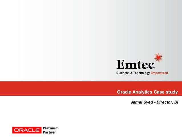 Oracle Analytics Case study Jamal Syed - Director, BI