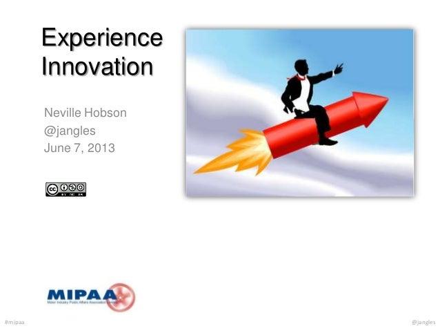 #mipaa @janglesExperienceInnovationNeville Hobson@janglesJune 7, 2013
