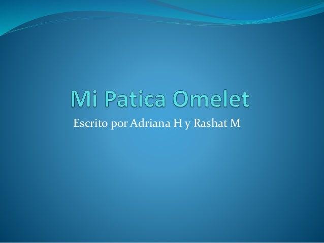 Escrito por Adriana H y Rashat M