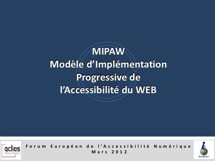 MIPAW          Modèle d'Implémentation               Progressive de           l'Accessibilité du WEBF o r u m E u r o p é ...