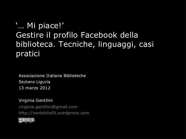 '… Mi piace!'Gestire il profilo Facebook dellabiblioteca. Tecniche, linguaggi, casipraticiAssociazione Italiana Bibliotech...