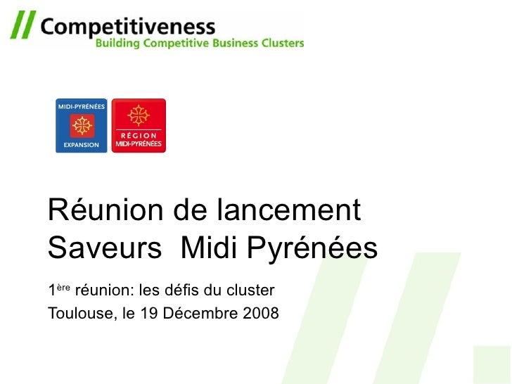 Réunion de lancement Saveurs  Midi Pyrénées 1 ère  réunion: les défis du cluster Toulouse,  le 19 Décembre 2008