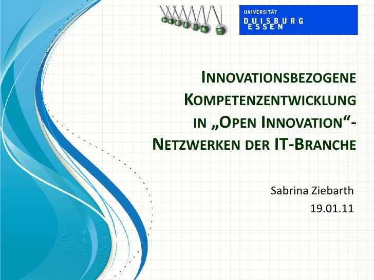 """INNOVATIONSBEZOGENE    KOMPETENZENTWICKLUNG     IN """"OPEN INNOVATION""""-NETZWERKEN DER IT-BRANCHE               Sabrina Zieba..."""
