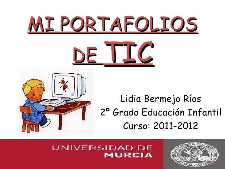 MI PORTAFOLIOS   DE TIC         Lidia Bermejo Ríos     2º Grado Educación Infantil          Curso: 2011-2012