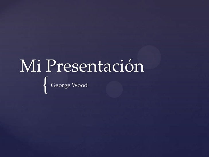 Mi Presentación  {   George Wood