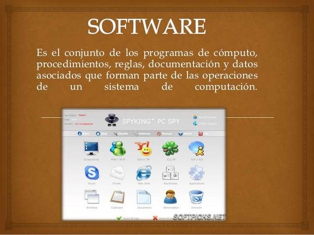 Es el conjunto de los programas de cómputo,procedimientos, reglas, documentación y datosasociados que forman parte de las ...