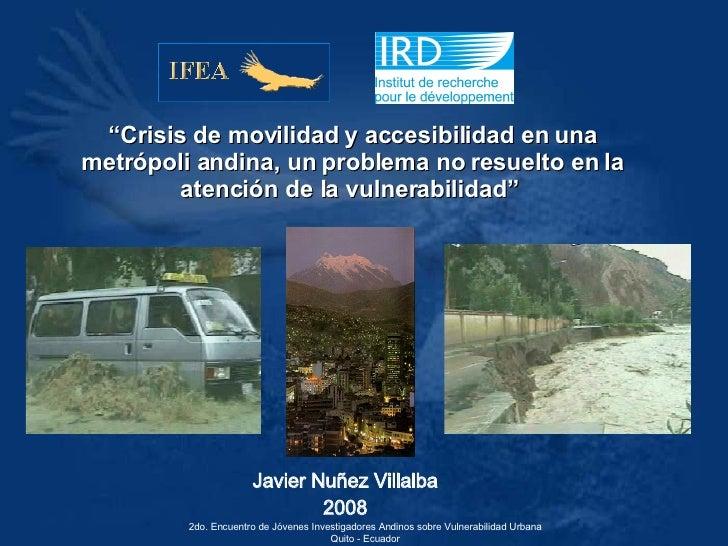 """Javier Nuñez Villalba 2008 """" Crisis de movilidad y accesibilidad en una metrópoli andina, un problema no resuelto en la at..."""