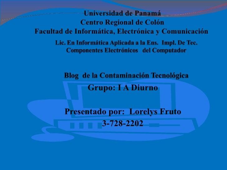 Grupo: I A Diurno Presentado por:  Lorelys Fruto 3-728-2202 Universidad de Panamá Centro Regional de Colón Facultad de Inf...