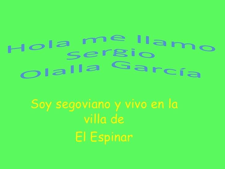 Soy segoviano y vivo en la        villa de       El Espinar
