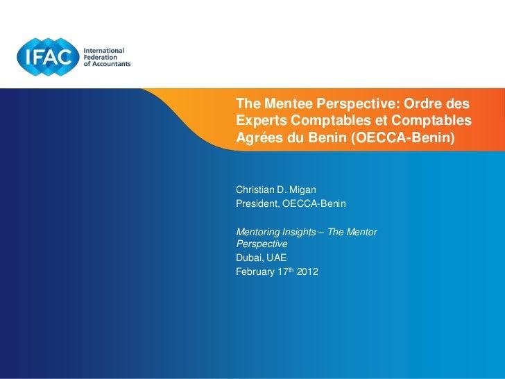 The Mentee Perspective: Ordre desExperts Comptables et ComptablesAgrées du Benin (OECCA-Benin)Christian D. MiganPresident,...