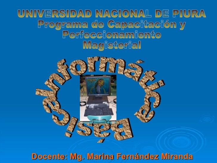 Docente: Mg. Marina Fernández Miranda UNIVERSIDAD NACIONAL DE PIURA Programa de Capacitación y  Perfeccionamiento  Magiste...