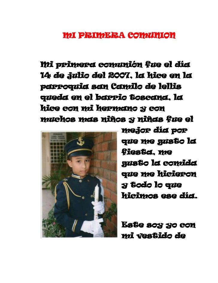MI PRIMERA COMUNION<br />Mi primera comunión fue el día 14 de julio del 2007, la hice en la parroquia san Camilo de lellis...