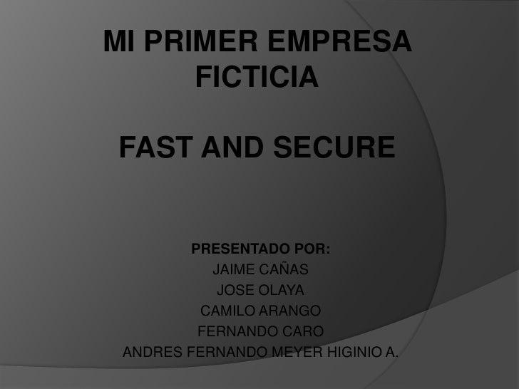 MI PRIMER EMPRESA       FICTICIA  FAST AND SECURE           PRESENTADO POR:            JAIME CAÑAS             JOSE OLAYA ...