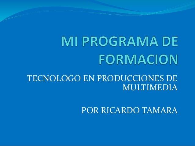 TECNOLOGO EN PRODUCCIONES DE MULTIMEDIA POR RICARDO TAMARA