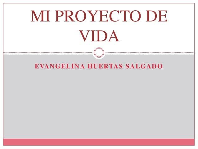 EVANGELINA HUERTAS SALGADO MI PROYECTO DE VIDA