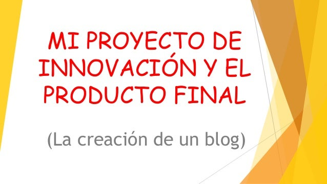 Mi proyecto de innovación y el producto final