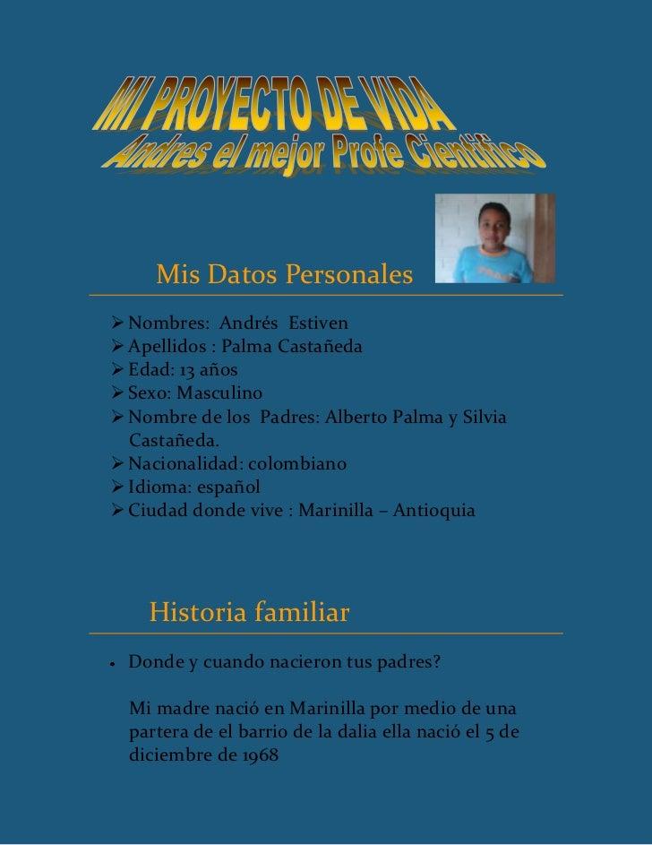 <br />         Mis Datos Personales   <br />Nombres:  Andrés  Estiven <br />Apellidos : Palma Castañe...
