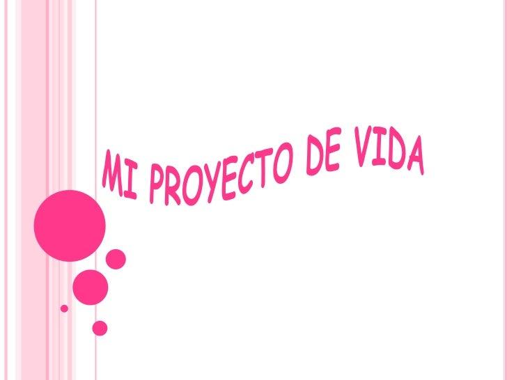 MI PROYECTO DE VIDA <br />
