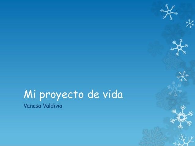 Mi proyecto de vida  Vanesa Valdivia
