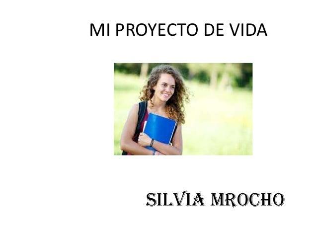 MI PROYECTO DE VIDA  SILVIA MROCHO