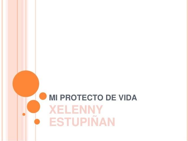 MI PROTECTO DE VIDA XELENNY ESTUPIÑAN