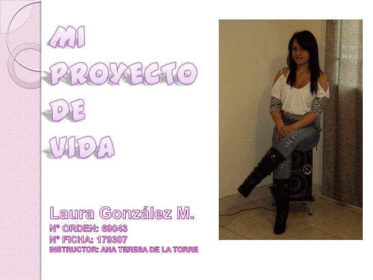 MI PROYECTO DE                     VIDALaura González M.N° ORDEN: 69043N° FICHA: 179307INSTRUCTOR: ANA TERESA DE LA TORRE<...