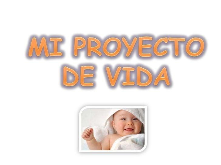 MI PROYECTO DE VIDA<br />