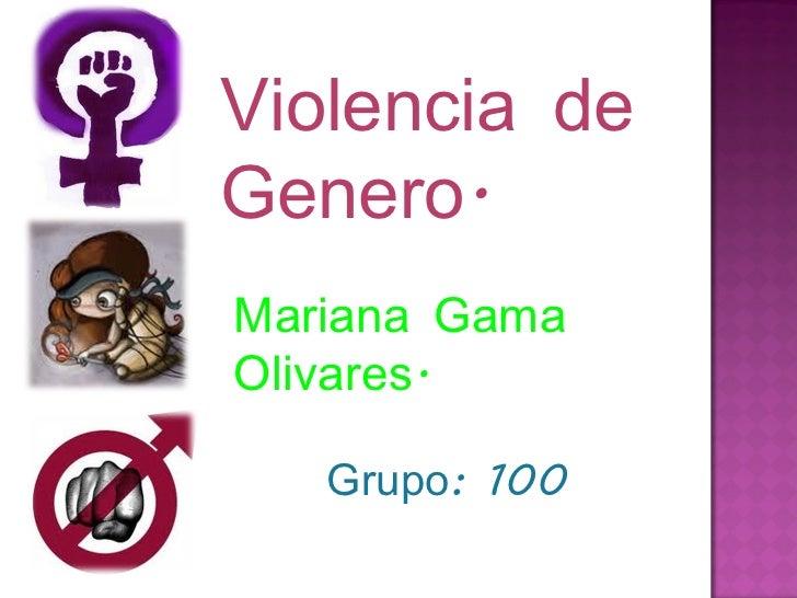 Grupo: 100 Violencia de Genero. Mariana Gama Olivares.