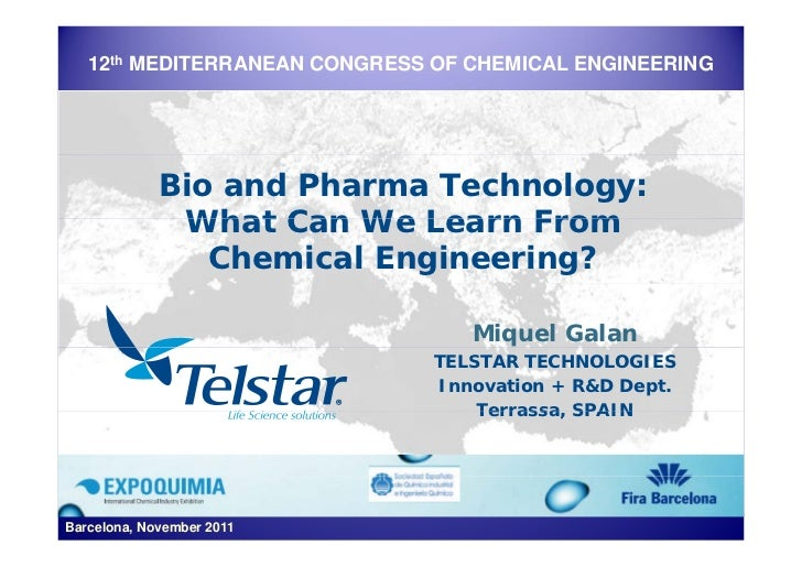 12th MEDITERRANEAN CONGRESS OF CHEMICAL ENGINEERING             Bio and Pharma Technology:              What Can We Learn ...