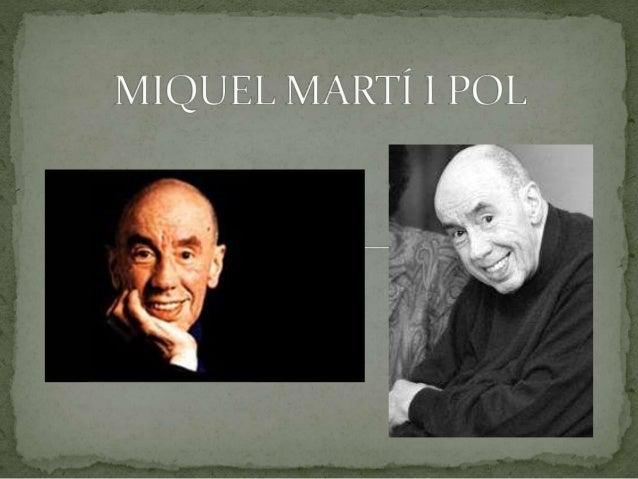  Miquel Martí i Pol va néixer a Roda de Ter l'any 1929. Quan tenia  set anys va començar a treballar en una fàbrica de ro...
