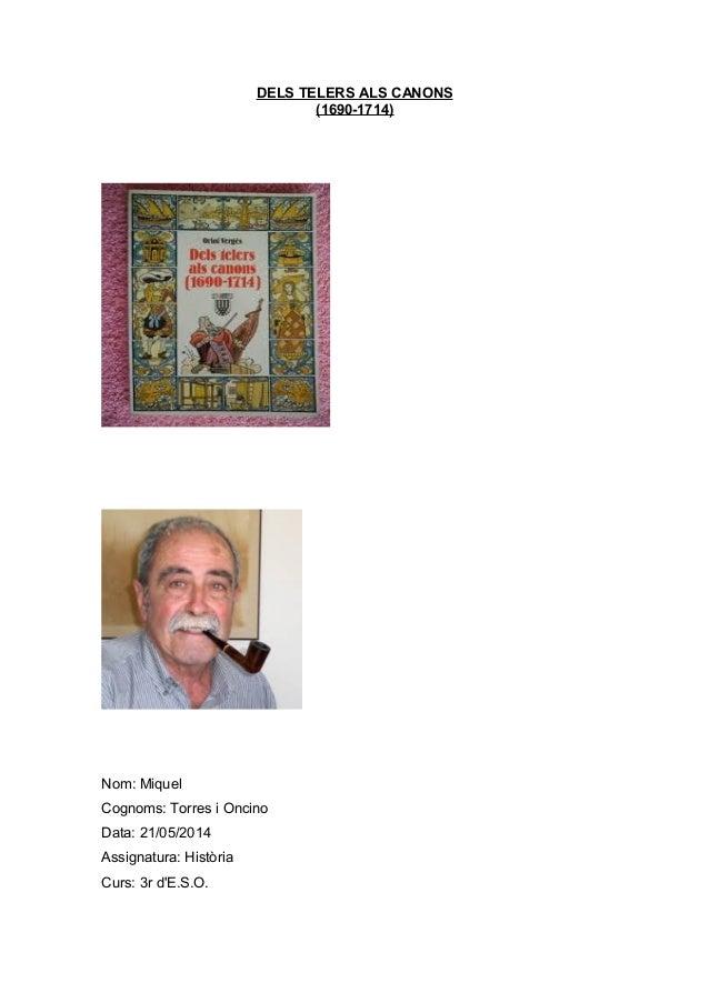 DELS TELERS ALS CANONS (1690-1714) Nom: Miquel Cognoms: Torres i Oncino Data: 21/05/2014 Assignatura: Història Curs: 3r d'...