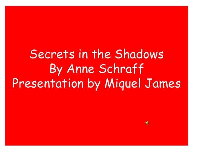 Secrets in the Shadows By Anne Schraff Presentation by Miquel James