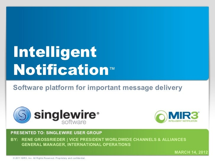 IntelligentNotification™Software platform for important message deliveryPRESENTED TO: SINGLEWIRE USER GROUPBY: RENE GROSSR...