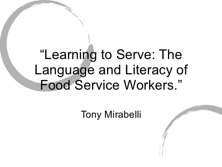 """"""" Learning to Serve: The Language and Literacy of Food Service Workers."""" Tony Mirabelli"""