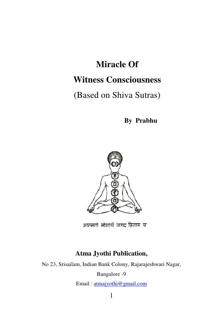Miracle Of             Witness Consciousness             (Based on Shiva Sutras)                                  By Prabh...