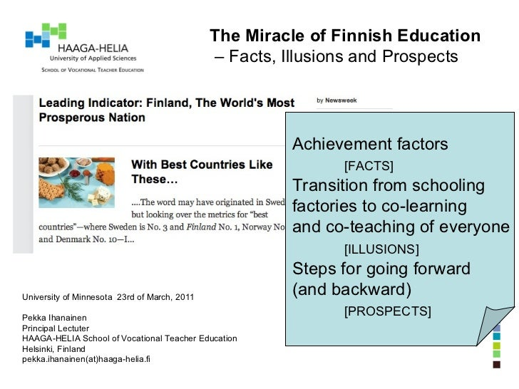 The Miracle of Finnish Education –  Facts, Illusions and Prospects University of Minnesota  23rd of March, 2011 Pekka Ihan...