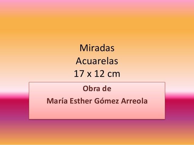 Miradas Acuarelas 17 x 12 cm Obra de María Esther Gómez Arreola