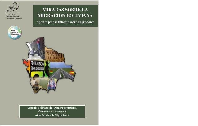 MIRADAS SOBRE LA        MIGRACION BOLIVIANA       Aportes para el Informe sobre MigracionesCapítulo Boliviano de Derechos ...