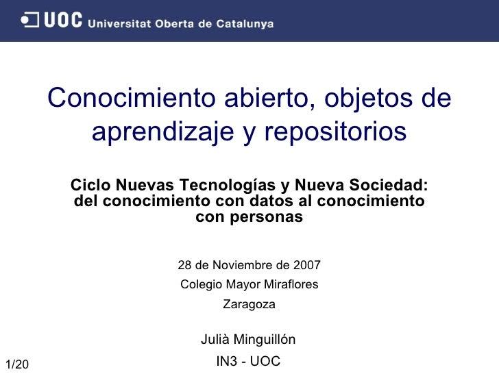 Conocimiento abierto, objetos de aprendizaje y repositorios Julià Minguillón IN3 - UOC Ciclo Nuevas Tecnologías y Nueva So...