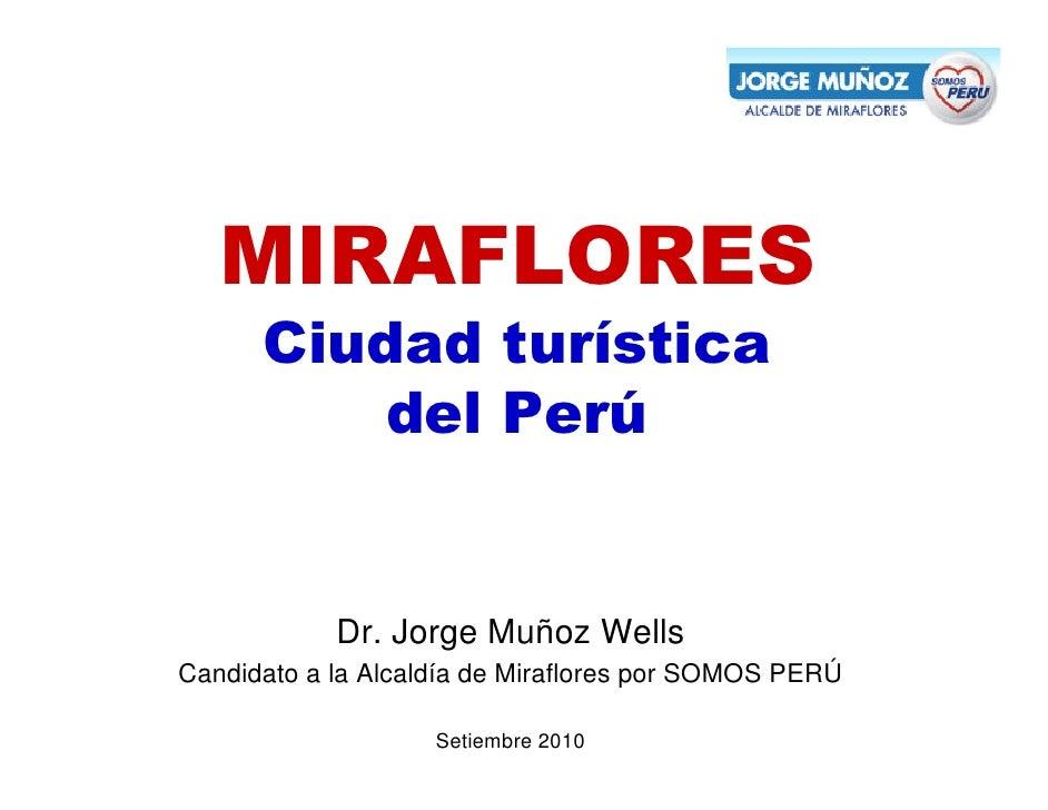MIRAFLORES       Ciudad turística          del Perú               Dr. Jorge Muñoz Wells Candidato a la Alcaldía de Miraflo...