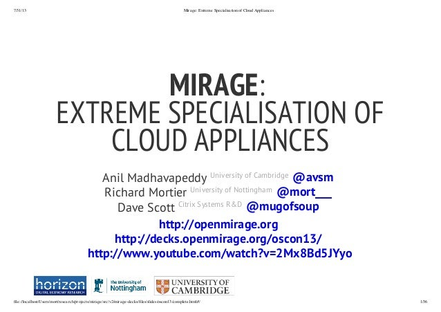 7/31/13 Mirage: Extreme Specialisation of Cloud Appliances file://localhost/Users/mort/research/projects/mirage/src/v2/mir...