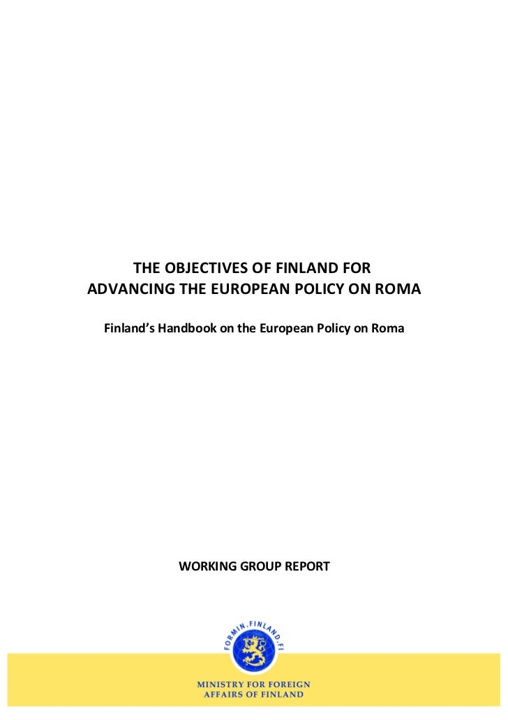 THE OBJECTIVES OF FINLAND FORADVANCING THE EUROPEAN POLICY ON ROMA Finland's Handbook on the European Policy on Roma      ...